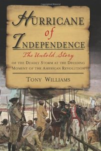 Hurricane of Independence: The Untold Story of the Deadly Storm at the Deciding Moment of the American Revolution [Hardcover]